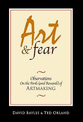 Art & Fear By Bayles, David/ Orland, Ted